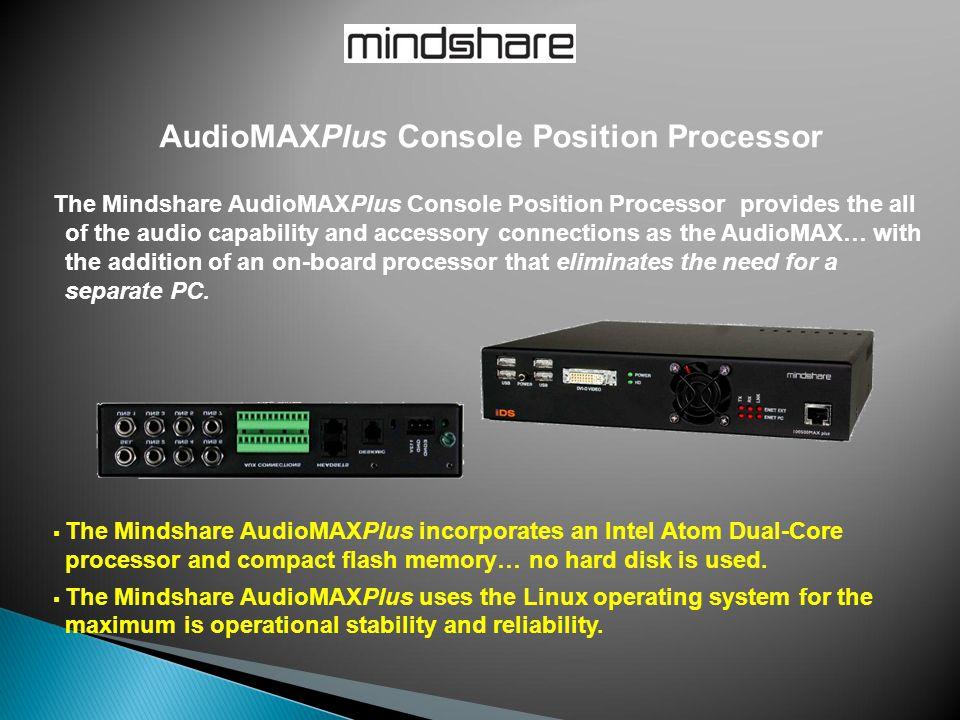 AudioMAXPlus Console Position Processor The Mindshare AudioMAXPlus Console Position Processor provides the all of the audio capability and accessory c