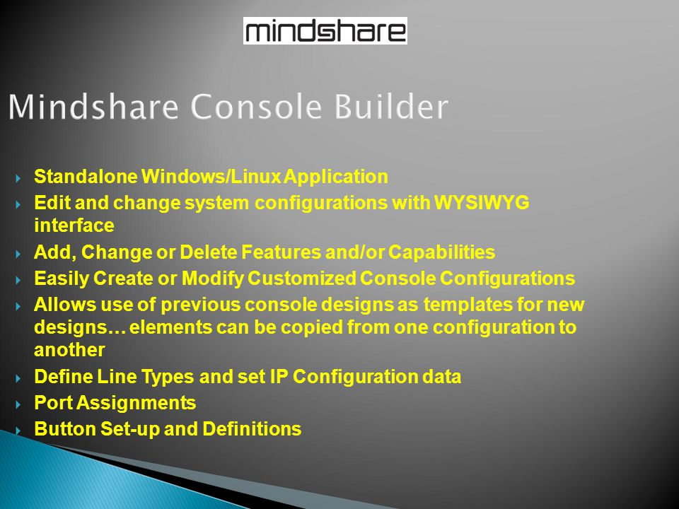  Standalone Windows/Linux Application  Edit and change system configurations with WYSIWYG interface  Add, Change or Delete Features and/or Capabili