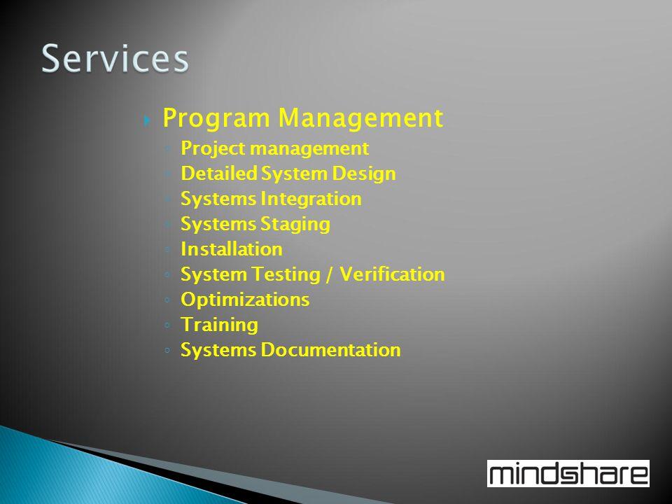 Program Management ◦ Project management ◦ Detailed System Design ◦ Systems Integration ◦ Systems Staging ◦ Installation ◦ System Testing / Verificat
