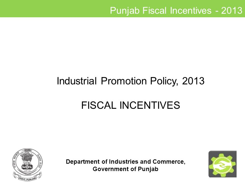 Contents www.pbindustries.gov.in Punjab Fiscal Incentives - 2013 1.Introduction 2.Incentives for Manufacturing Sector Units.