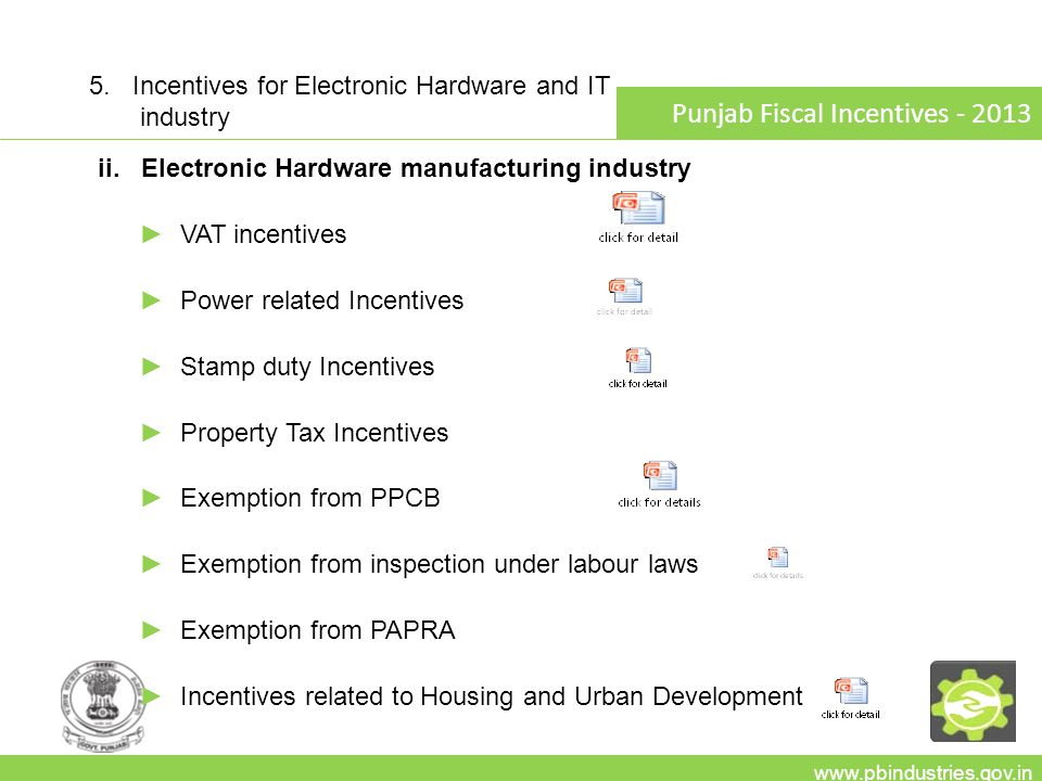 www.pbindustries.gov.in Punjab Fiscal Incentives - 2013 ii. Electronic Hardware manufacturing industry ►VAT incentives ►Power related Incentives ►Stam