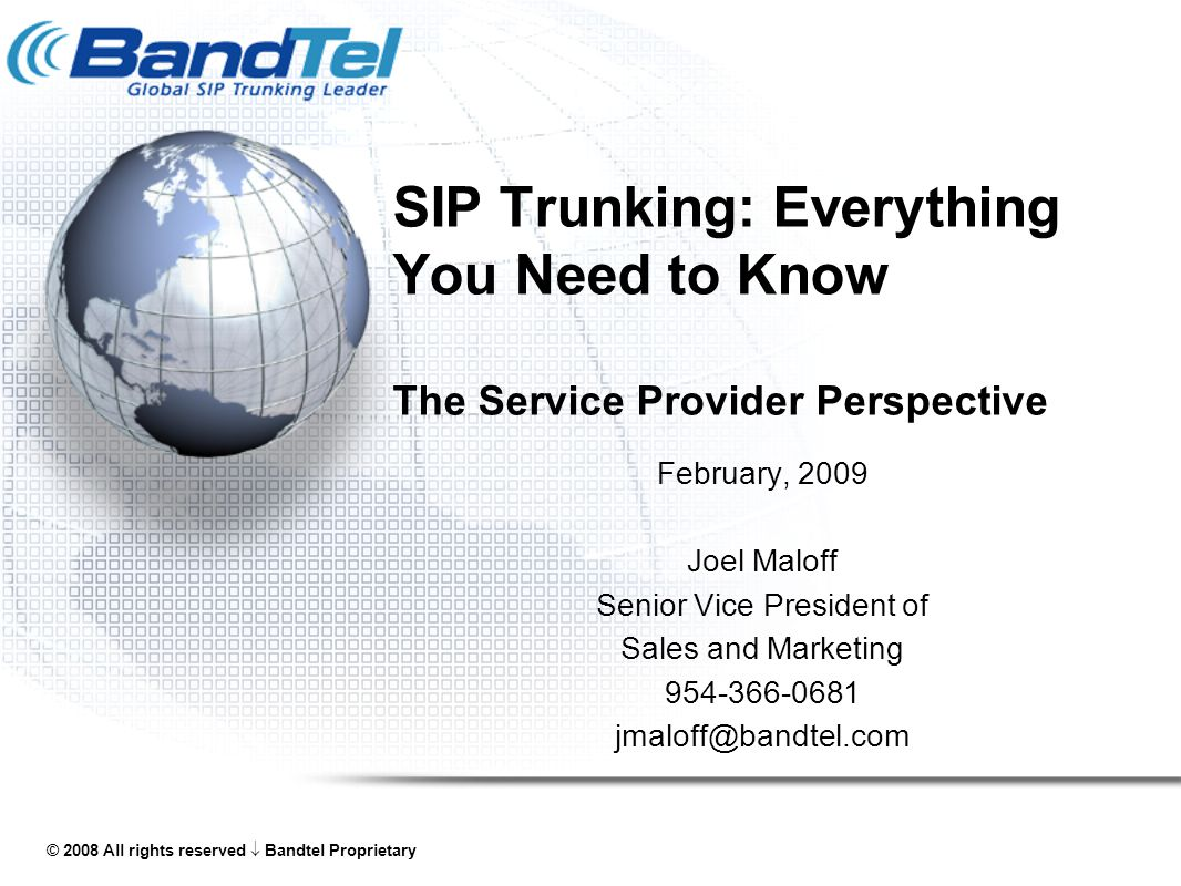 © 2009 All rights reserved  BandTel Proprietary 2 Overview SIP Trunking is delivered in a variety of fashions by different service providers.