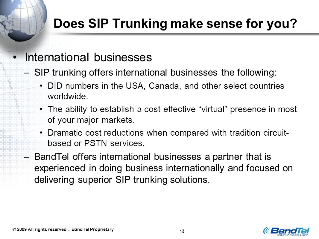 © 2009 All rights reserved  BandTel Proprietary 13 Does SIP Trunking make sense for you.