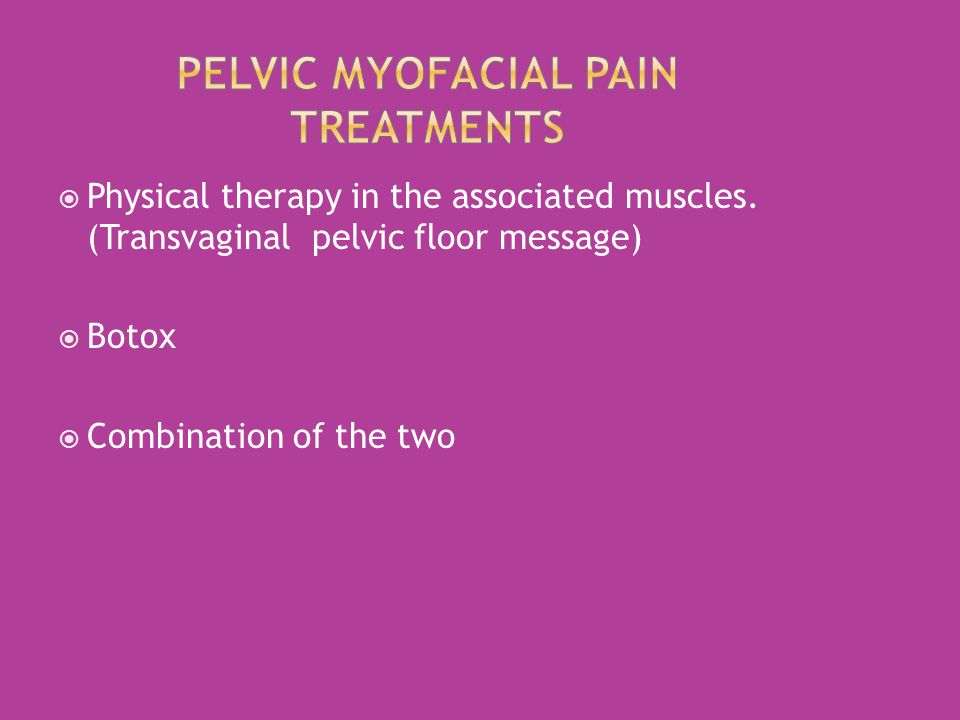  Physical therapy in the associated muscles. (Transvaginal pelvic floor message)  Botox  Combination of the two