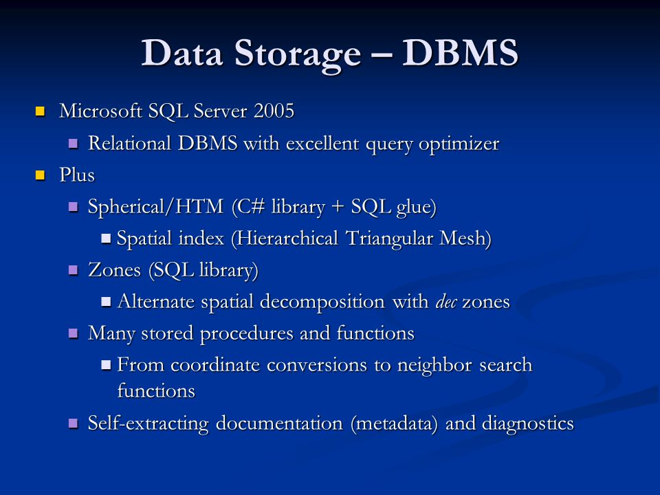 Data Storage – DBMS Microsoft SQL Server 2005 Microsoft SQL Server 2005 Relational DBMS with excellent query optimizer Relational DBMS with excellent