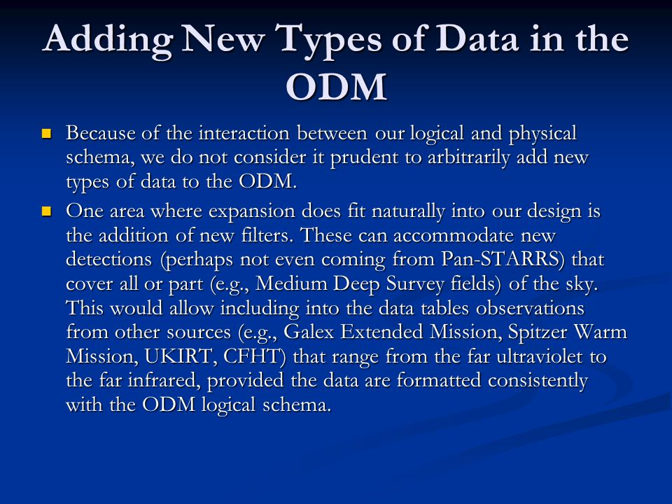 Adding New Types of Data in the ODM Because of the interaction between our logical and physical schema, we do not consider it prudent to arbitrarily a
