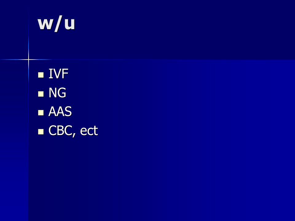 w/u IVF IVF NG NG AAS AAS CBC, ect CBC, ect