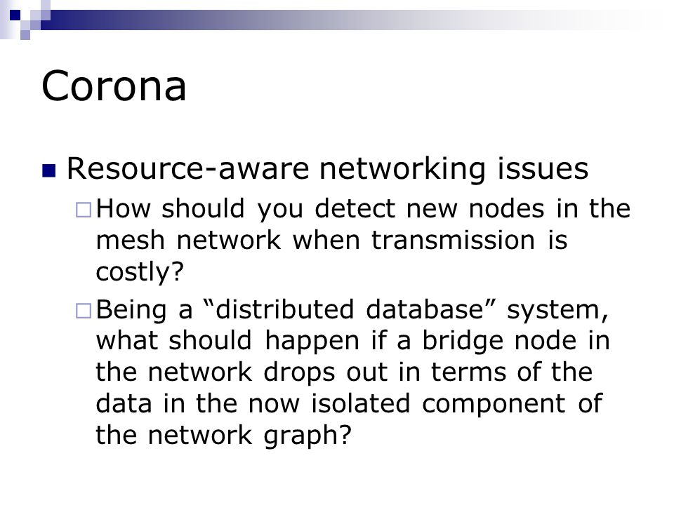 Corona Resource-aware networking issues  How should you detect new nodes in the mesh network when transmission is costly.