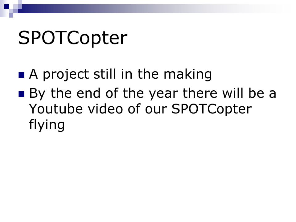 A project still in the making By the end of the year there will be a Youtube video of our SPOTCopter flying