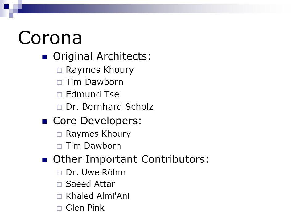 Corona Original Architects:  Raymes Khoury  Tim Dawborn  Edmund Tse  Dr. Bernhard Scholz Core Developers:  Raymes Khoury  Tim Dawborn Other Impo