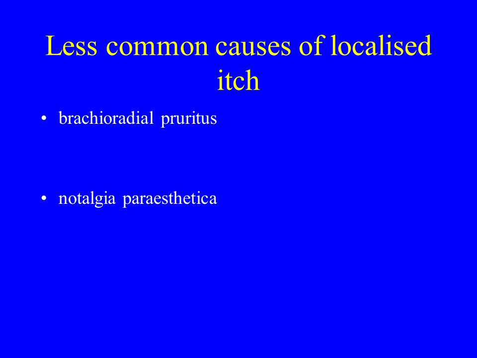 Less common causes of localised itch brachioradial pruritus notalgia paraesthetica