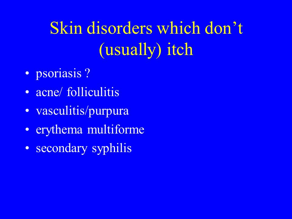 Skin disorders which don't (usually) itch psoriasis .