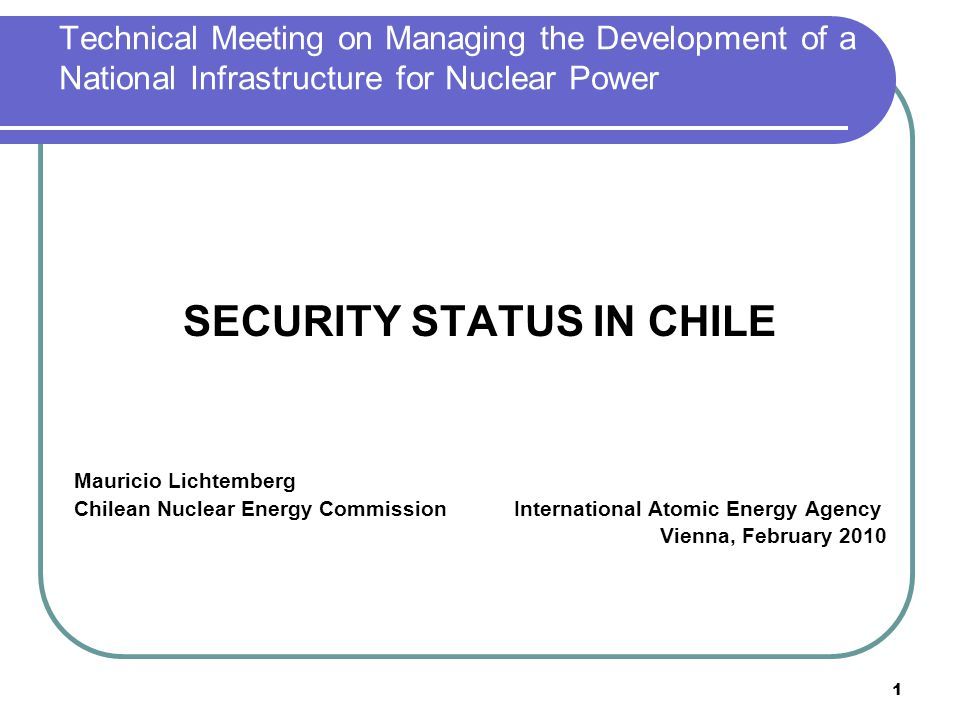 2 SECURITY STATUS IN CHILE CONTENT BACKGROUND NATIONAL THREAT ASSESSMENT RESPONSE FORCE LEGISLATIVE ASPECTS REGULATORY ASPECTS ENHANCEMENT INITIATIVES OPERATIONAL INITIATIVES CCHEN ORGANIZATIONAL STRUCTURE AUTHORIZATION PROCESS