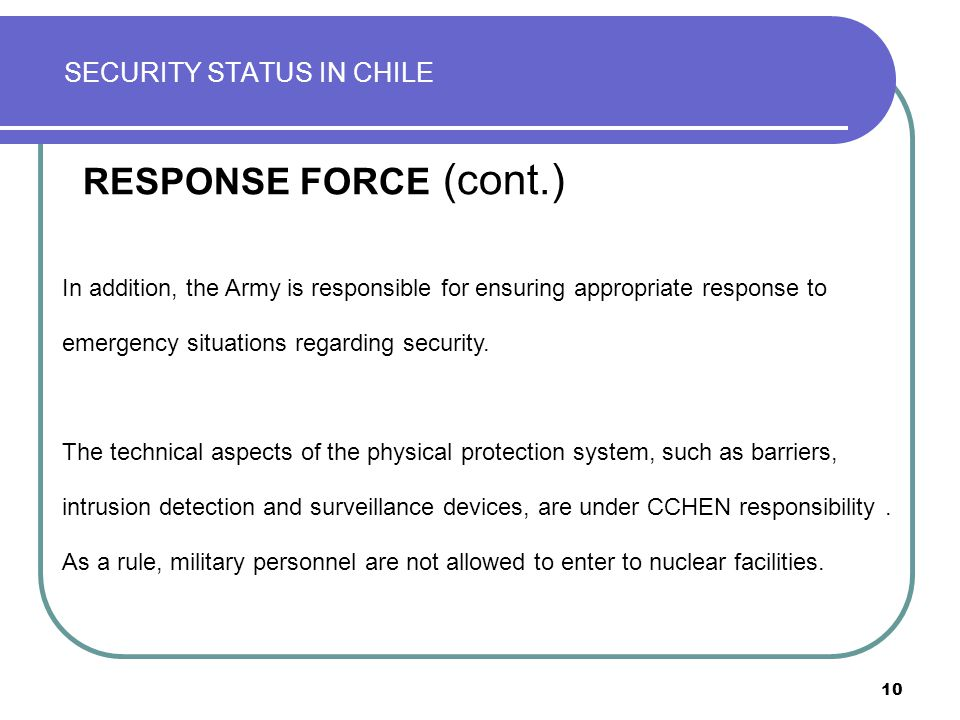 10 SECURITY STATUS IN CHILE RESPONSE FORCE (cont.) In addition, the Army is responsible for ensuring appropriate response to emergency situations rega