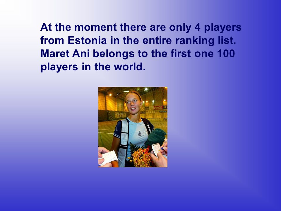 At the moment there are only 4 players from Estonia in the entire ranking list. Maret Ani belongs to the first one 100 players in the world.