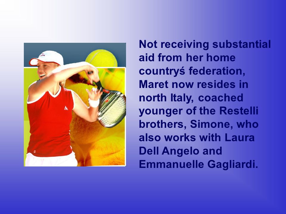 Not receiving substantial aid from her home countryś federation, Maret now resides in north Italy, coached younger of the Restelli brothers, Simone, who also works with Laura Dell Angelo and Emmanuelle Gagliardi.