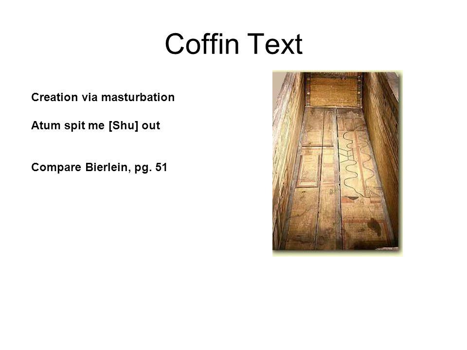Coffin Text Creation via masturbation Atum spit me [Shu] out Compare Bierlein, pg. 51