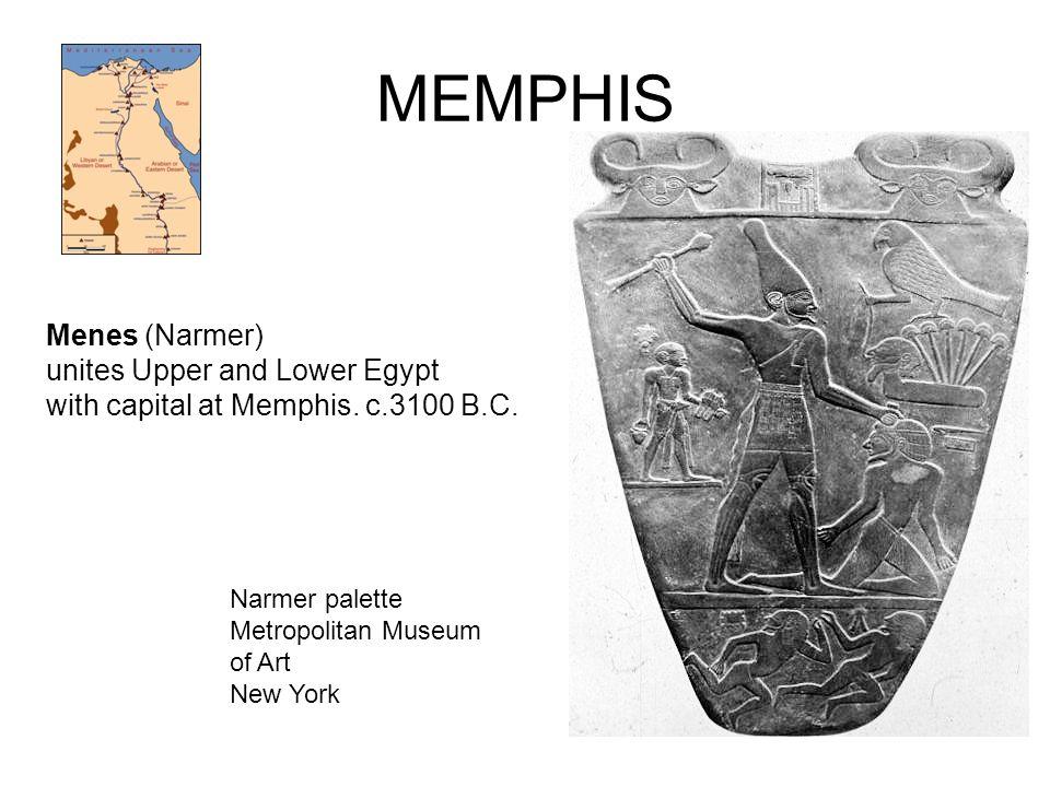 MEMPHIS Menes (Narmer) unites Upper and Lower Egypt with capital at Memphis. c.3100 B.C. Narmer palette Metropolitan Museum of Art New York