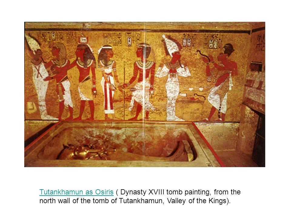 Tutankhamun as OsirisTutankhamun as Osiris ( Dynasty XVIII tomb painting, from the north wall of the tomb of Tutankhamun, Valley of the Kings).