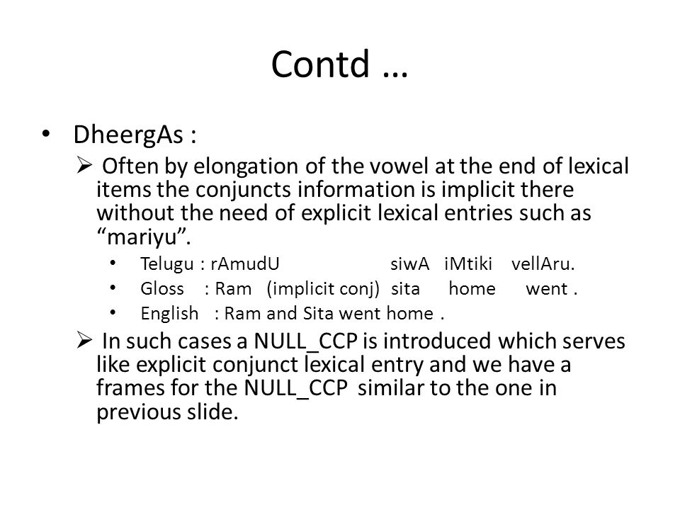 Contd … DheergAs :  Often by elongation of the vowel at the end of lexical items the conjuncts information is implicit there without the need of explicit lexical entries such as mariyu .