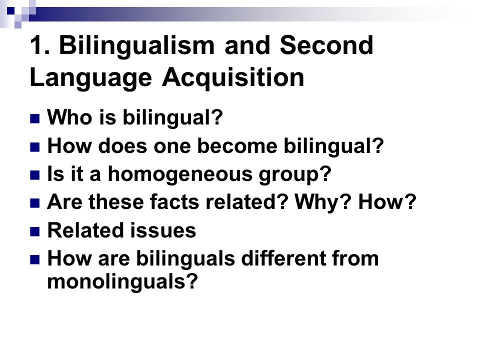 1. Bilingualism and Second Language Acquisition Who is bilingual.