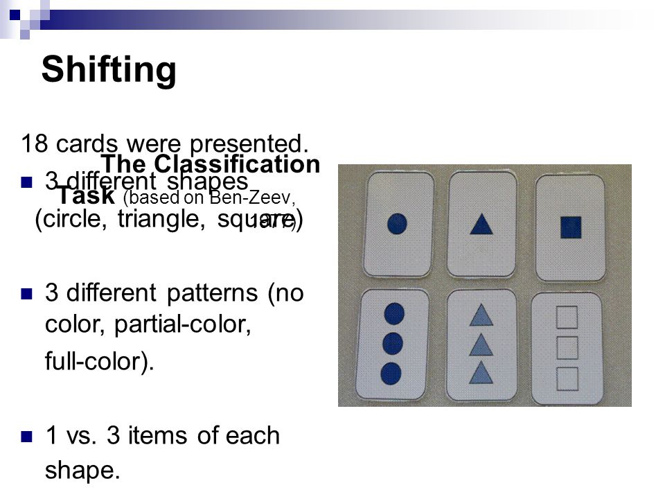 Shifting The Classification Task (based on Ben-Zeev, 1977) 18 cards were presented.