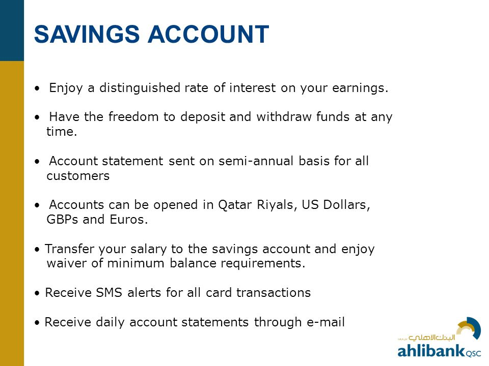 SAVINGS ACCOUNT Enjoy a distinguished rate of interest on your earnings.