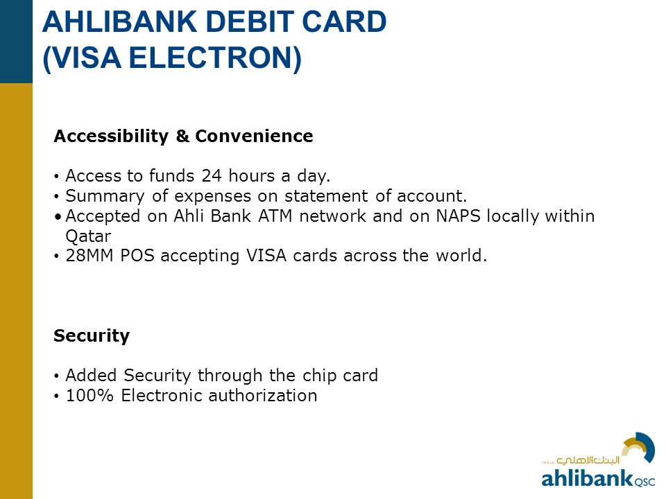 AHLIBANK DEBIT CARD (VISA ELECTRON) Accessibility & Convenience Access to funds 24 hours a day.