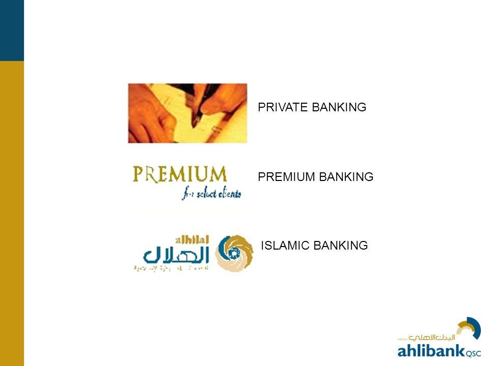 PRIVATE BANKING PREMIUM BANKING ISLAMIC BANKING