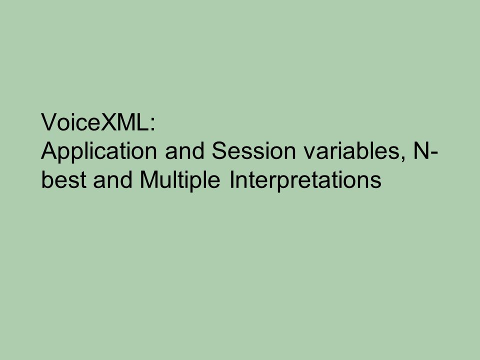 VoiceXML: Application and Session variables, N- best and Multiple Interpretations
