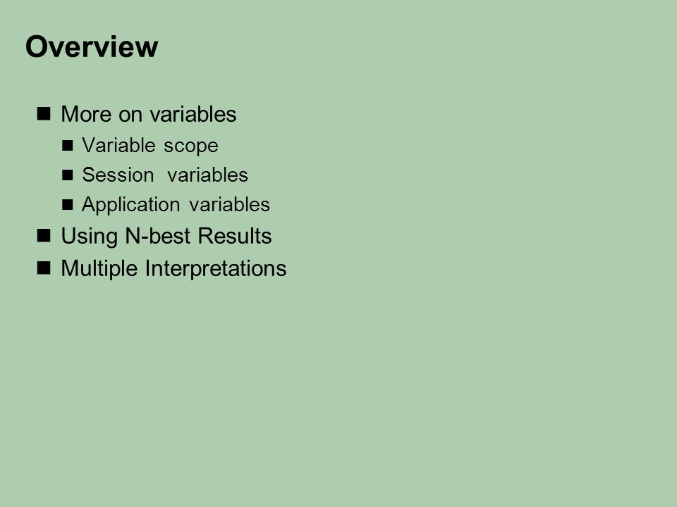 Overview More on variables Variable scope Session variables Application variables Using N-best Results Multiple Interpretations