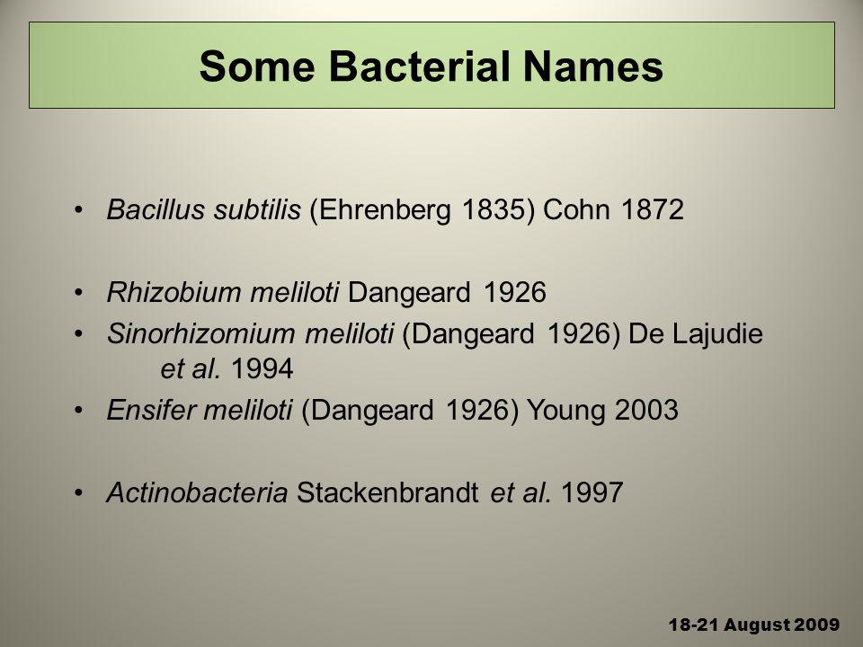 18-21 August 2009 Some Bacterial Names Bacillus subtilis (Ehrenberg 1835) Cohn 1872 Rhizobium meliloti Dangeard 1926 Sinorhizomium meliloti (Dangeard 1926) De Lajudie et al.