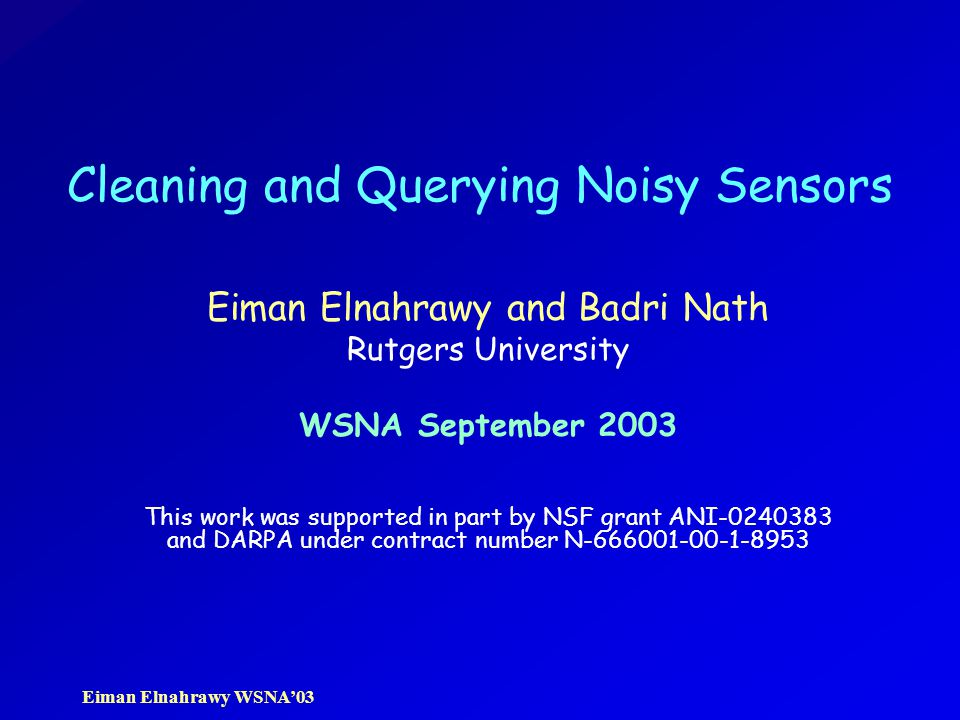 Eiman Elnahrawy WSNA'03 Classification of Queries –What is the reading(s) of sensor x .