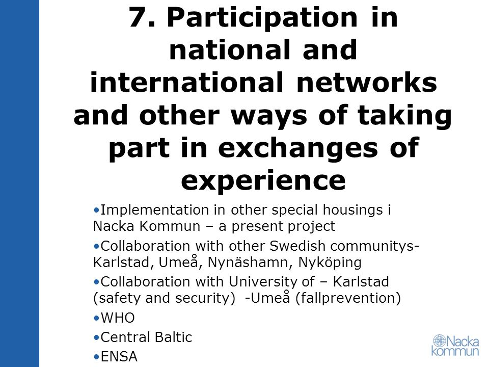 7. Participation in national and international networks and other ways of taking part in exchanges of experience Implementation in other special housi
