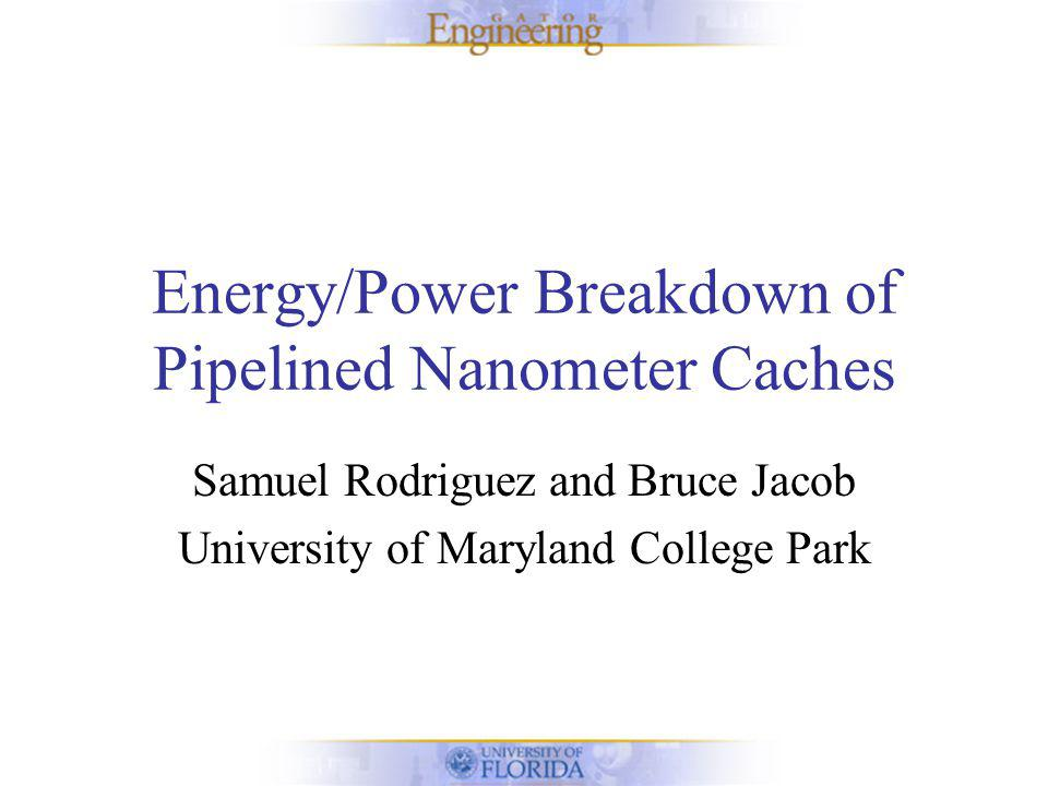 Research Aims Identify the sources of energy/power dissipation in a typical cache.