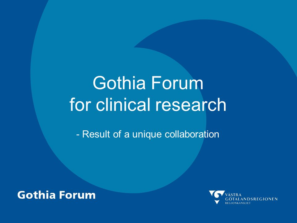 Gothia Forum for clinical research - Result of a unique collaboration