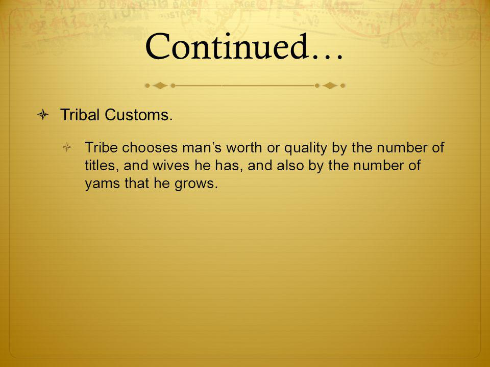 Continued…  Tribal Customs.