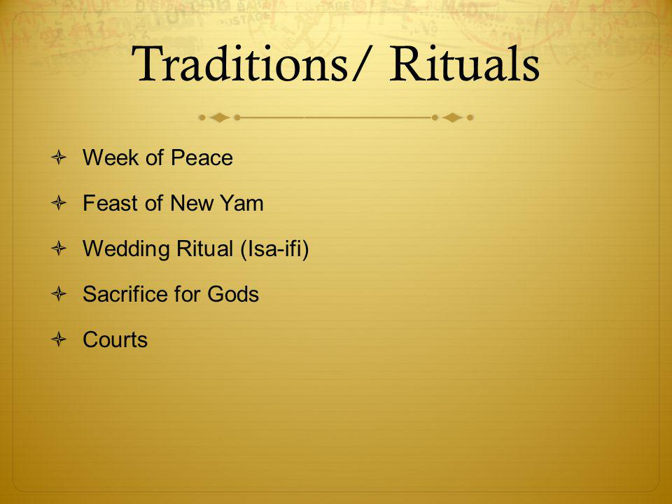 Traditions/ Rituals  Week of Peace  Feast of New Yam  Wedding Ritual (Isa-ifi)  Sacrifice for Gods  Courts