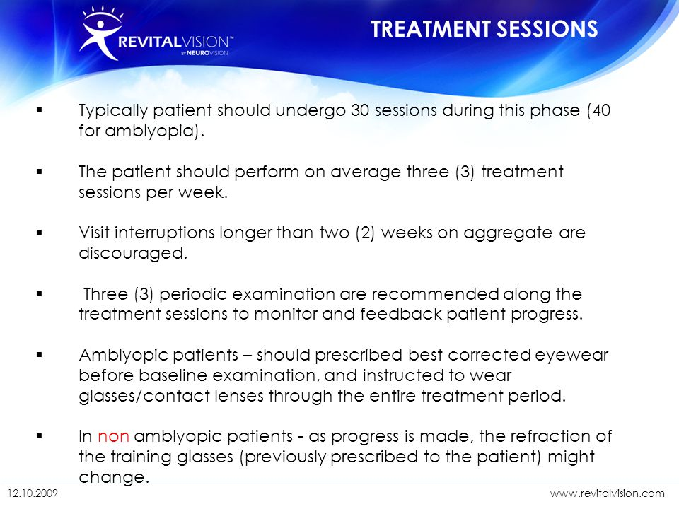1/11/201521 12.10. 09www.revitalvision.com 1/11/201521 12.10.2009www.revitalvision.com  Typically patient should undergo 30 sessions during this phas