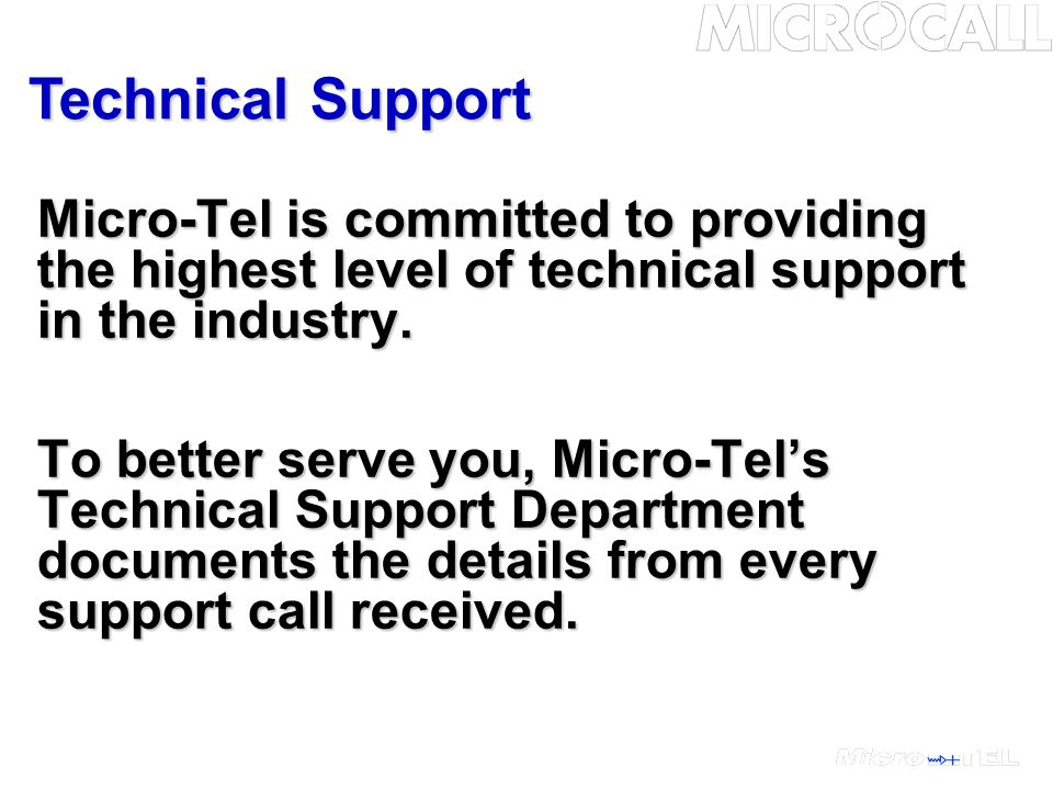 Micro-Tel is committed to providing the highest level of technical support in the industry.