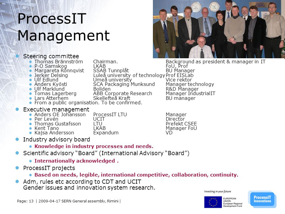 ProcessIT Management ● Steering committee ● Thomas Brännström Chairman.Background as president & manager in IT ● P-O SamskogLKABFoU, Prof ● Margareta