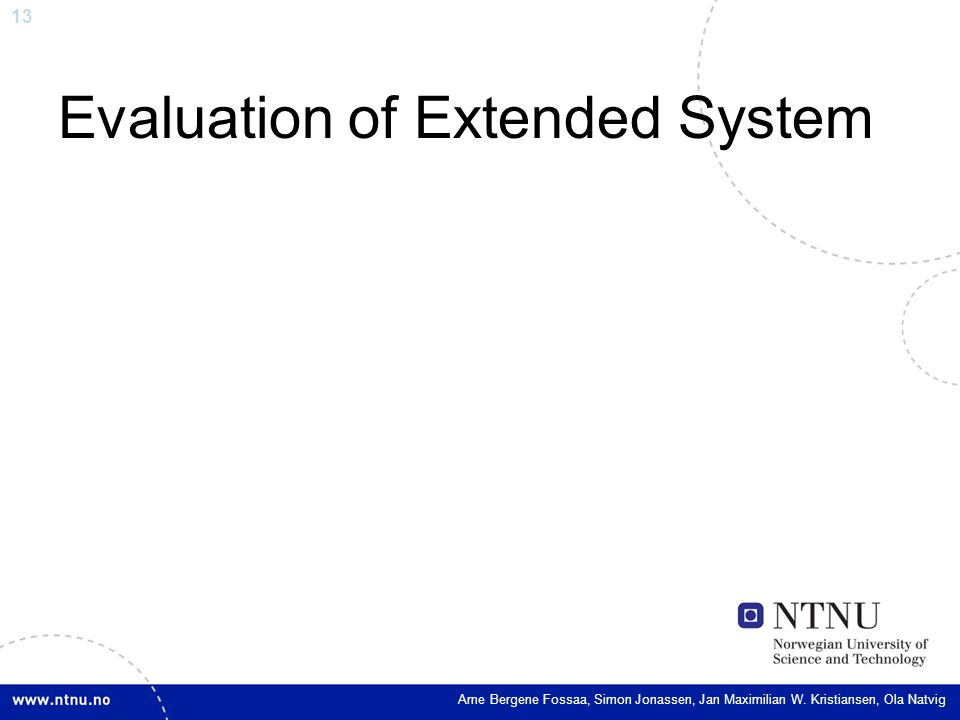 13 Evaluation of Extended System Arne Bergene Fossaa, Simon Jonassen, Jan Maximilian W.