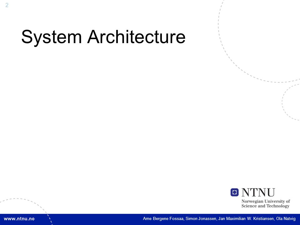 2 System Architecture Arne Bergene Fossaa, Simon Jonassen, Jan Maximilian W.