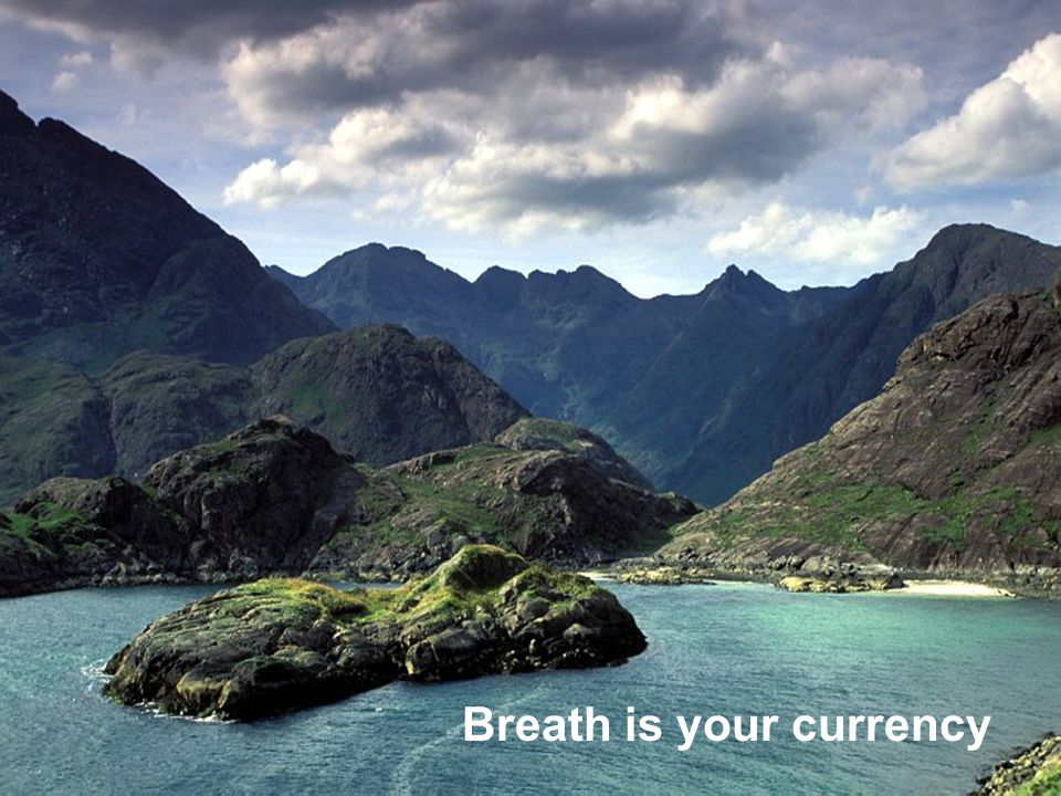 Breath is your currency