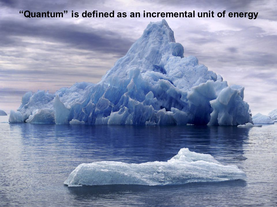 """""""Quantum"""" is defined as an incremental unit of energy"""