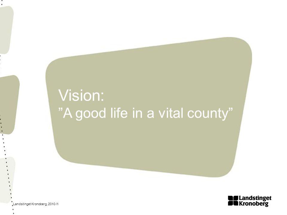 """Landstinget Kronoberg, 2010 /1 Vision: """"A good life in a vital county"""""""