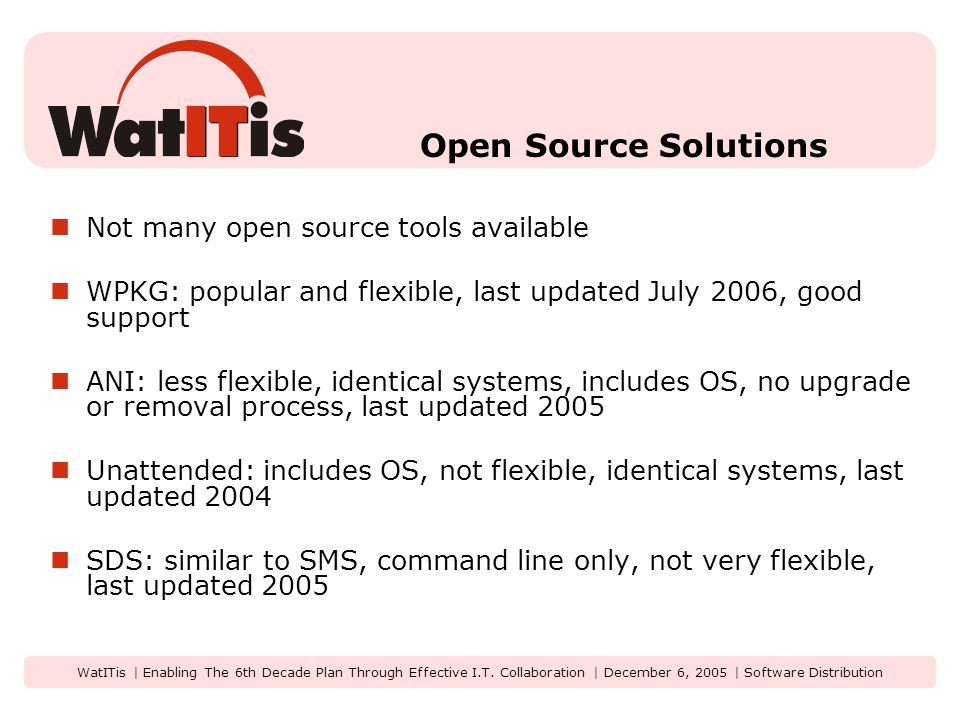 WatITis | Enabling The 6th Decade Plan Through Effective I.T. Collaboration | December 6, 2005 | Software Distribution Open Source Solutions Not many