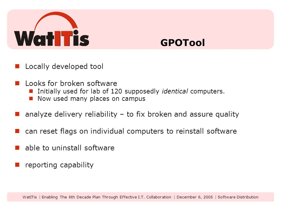 WatITis | Enabling The 6th Decade Plan Through Effective I.T. Collaboration | December 6, 2005 | Software Distribution GPOTool Locally developed tool