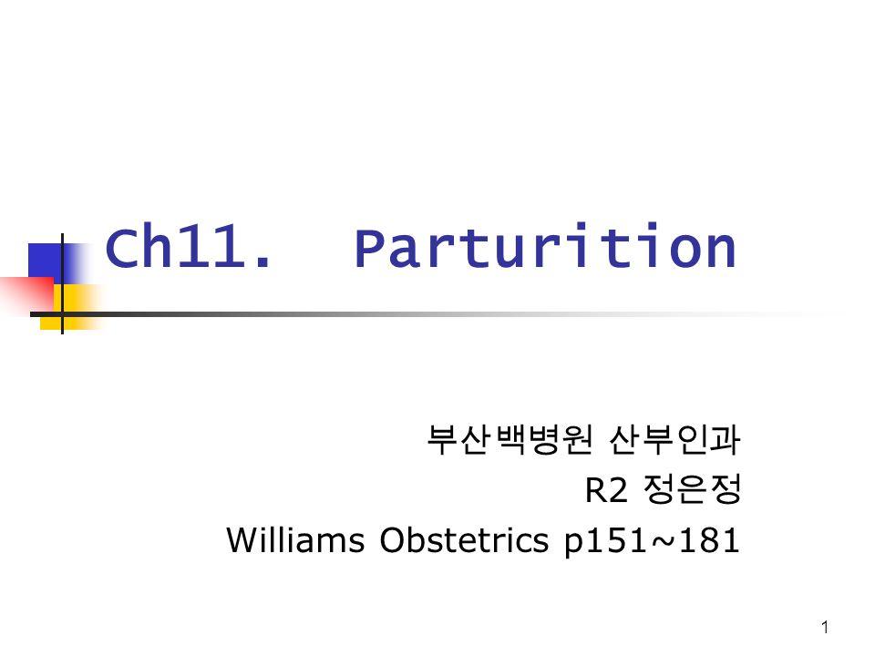 1 Ch11. Parturition 부산백병원 산부인과 R2 정은정 Williams Obstetrics p151~181