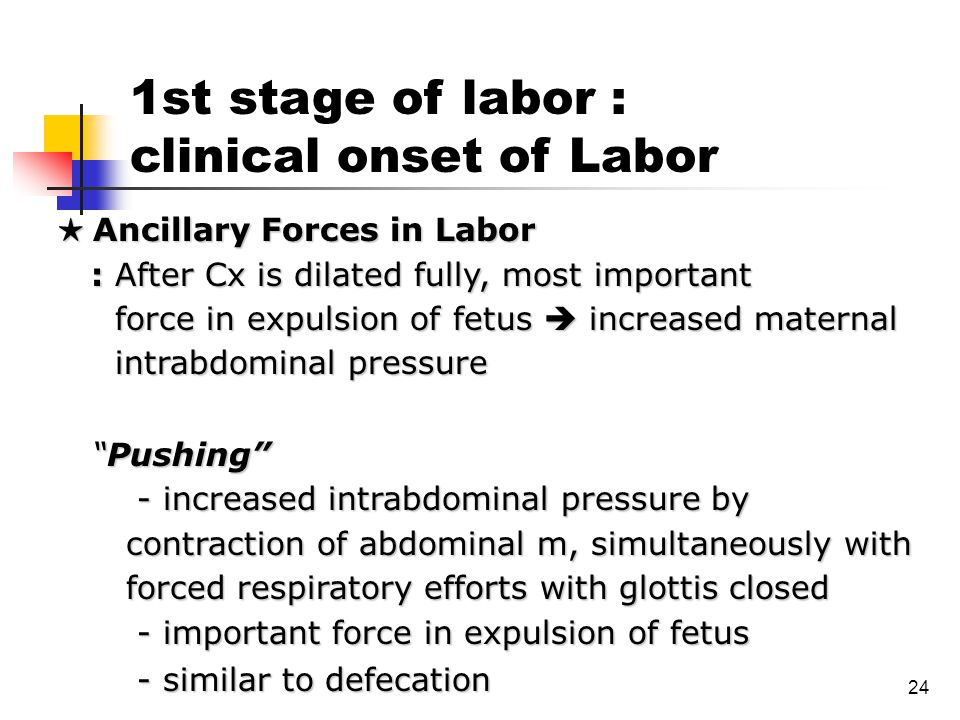 24 ★ Ancillary Forces in Labor : After Cx is dilated fully, most important : After Cx is dilated fully, most important force in expulsion of fetus  i